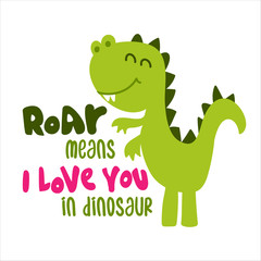 Roar menas I love you in dinosaur - funny hand drawn doodle, cartoon dino. Good for Poster or t-shirt textile graphic design. Vector hand drawn illustration.