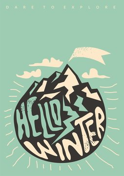Hello winter conceptual t shirt or poster design with snowy mountains and handmade typography. Winter sports seasonal banner. Dare to explore vector illustration.