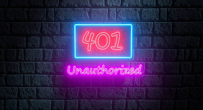 3d illustration of neon street sign of HTTP Status code 401 Unauthorized on the brick wall. Neon signboard, night banner
