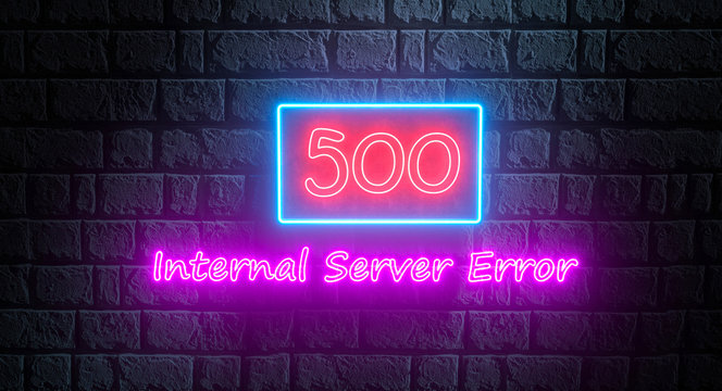 500 Internal Server Error - 3d neon sign on brick wall at night. Webpage error, connection failed, connection problem