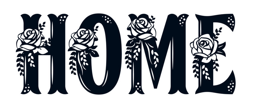 Word Home with pattern of roses. Lace inscription. Floral decor for the wedding and St. Valentine's Day. Template for laser cutting, wood carving, paper cut and printing. Vector illustration.