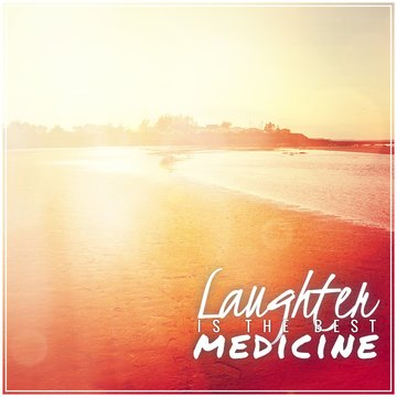 """Quote """"laughter is the best medicine"""""""