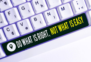 Text sign showing Do What Is Right Not What Is Easy. Business photo text Make correct actions Have integrity White pc keyboard with empty note paper above white background key copy space