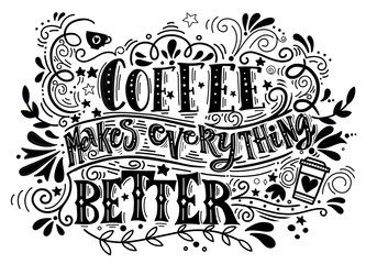 Zelfklevend Fotobehang Positive Typography Coffee makes everything better Quote . Hand drawn vintage illustration with hand-lettering and decoration elements. Illustration for prints on t-shirts and bags, posters.