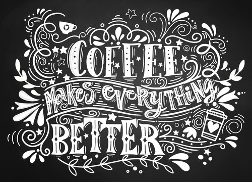 Coffee makes everything better Quote . Hand drawn vintage illustration with hand-lettering and decoration elements. Illustration for prints on t-shirts and bags, posters.