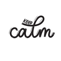 Keep calm. Card  with calligraphy. Hand drawn  modern lettering.