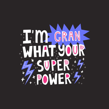 I am gran what your superpower hand drawn lettering with lightning decoration. Funny quote about grandmother
