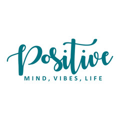 Poster Positive Typography Positive mind, vibes, life. Vector motivation phrase.