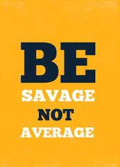 Poster Positive Typography Be Savage Not Average design background, success poster, modern inspiration art print