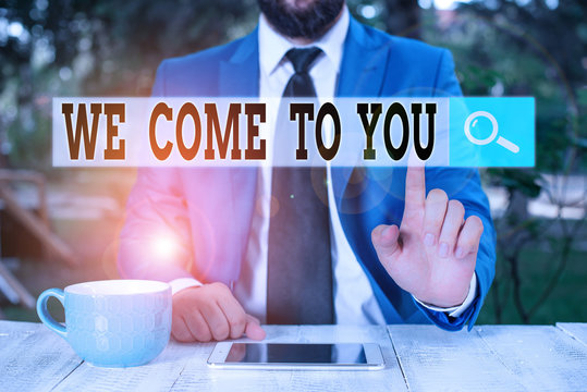 Text sign showing We Come To You. Business photo text providing services or products directly to any destination Businessman with pointing finger in front of him
