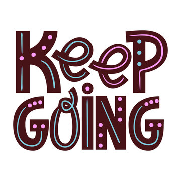 keep going - hand drawn lettering phrase isolated. Motivate lettering inscription for photo overlays, greeting card or print, poster design