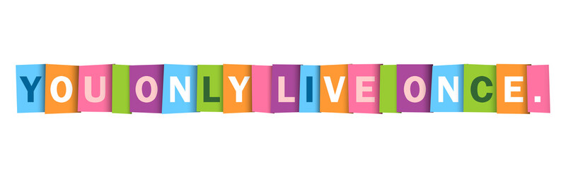YOU ONLY LIVE ONCE colorful vector typography banner
