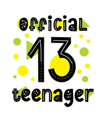 Official 13 Teenager typography card. Happy birthday 13th invitation. Nice modern quote design