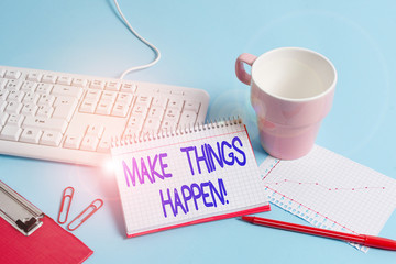 Word writing text Make Things Happen. Business photo showcasing you will have to make hard efforts in order to achieve it Paper blue desk computer keyboard office study notebook chart numbers memo
