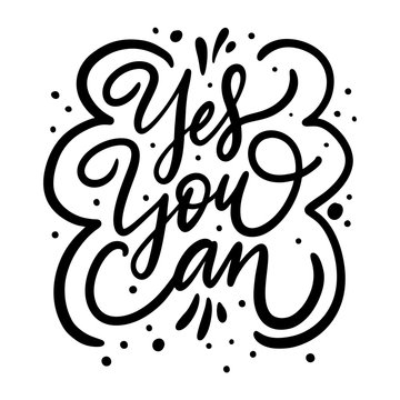 Yes You Can phrase. Holiday Modern calligraphy. Black ink. Hand drawn vector illustration.