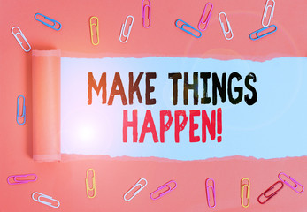 Writing note showing Make Things Happen. Business concept for you will have to make hard efforts in order to achieve it Paper clip and torn cardboard on wood classic table backdrop