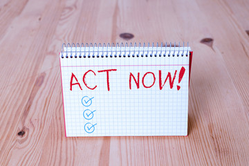 Handwriting text writing Act Now. Conceptual photo do not hesitate and start working or doing stuff right away Empty reminder wooden floor background spiral notebook groove slot office