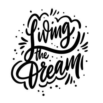 Living The Dream. Motivation calligraphy phrase. Black ink lettering. Hand drawn vector illustration.