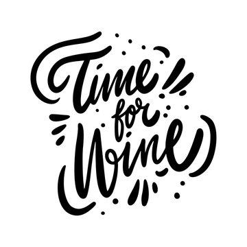 Time for Wine. Motivation calligraphy phrase. Black ink lettering. Hand drawn vector illustration.