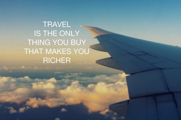 Motivational and inspirational quotes - Travel is the only thing you buy that makes you richer.