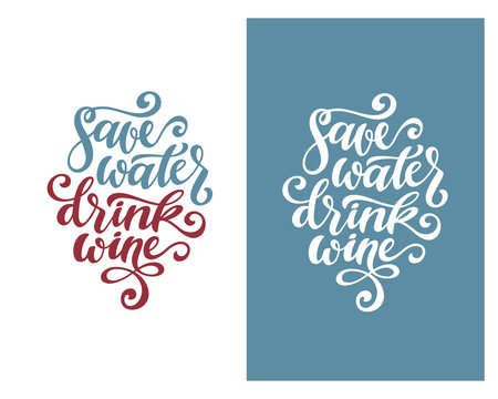 Save water drink wine funny quote typography. Vector illustration.