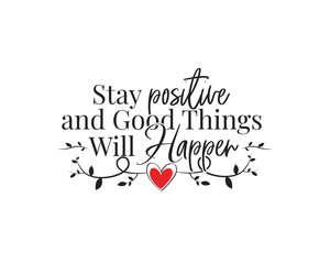 Poster Positive Typography Stay positive and good things will happen, vector. Wording design, lettering. Motivational, inspirational beautiful life quotes. Wall art work, poster design isolated on white background