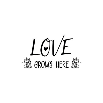 Love grows here. Vector illustration. Lettering. Ink illustration.
