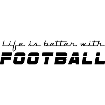 Life is better with football Superbowl Football Sayings