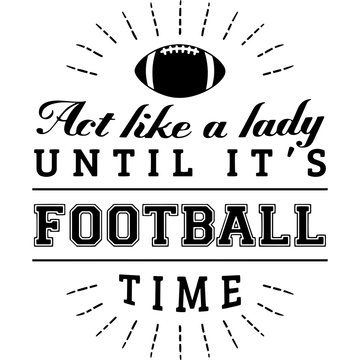 Act like a lady until it s football time Superbowl Football Sayings