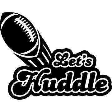 Let s huddle Superbowl Football Sayings