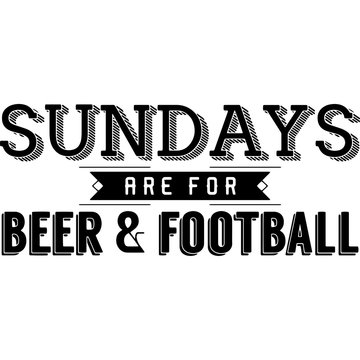 Sundays are for beer football Superbowl Football Sayings