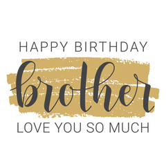 Vector Illustration. Handwritten Lettering of Happy Birthday Brother. Template for Banner, Greeting Card, Postcard, Party, Poster, Print or Web Product. Objects Isolated on White Background.