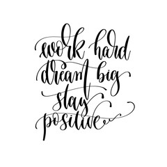 work hard dream big stay positive - hand lettering inscription