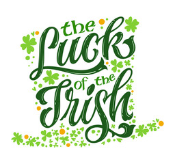 The luck of the Irish - hand drawn vector St Patrick's day lettering phrase, leprechaun hat shape design. Shamrock, lucky clover decor. Vector festive illustration. Spring festival.