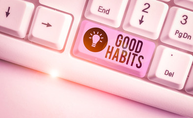 Text sign showing Good Habits. Business photo showcasing behaviour that is beneficial to one s is...