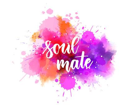 Soul mate - lettering on watercolor splash background
