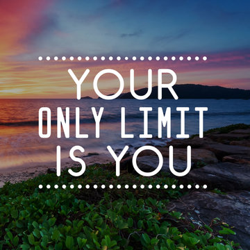 Motivational and Life Inspirational Quotes - Your only limit is you. Blurry background.
