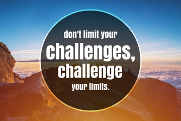 Inspirational and Motivational Quote. Don't Limit Your Challenges, Challenge Your Limits. Mountain Top Background.