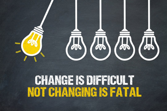 Change is difficult. Not changing is fatal.