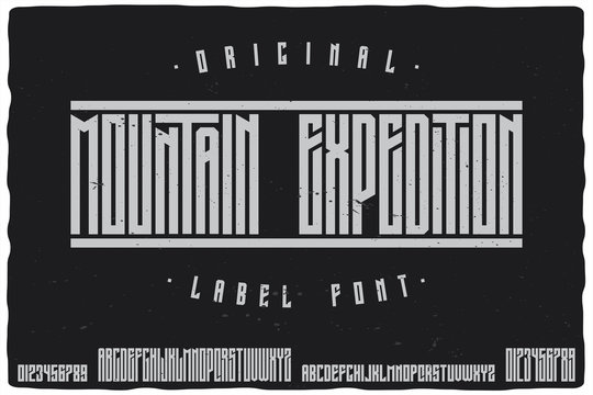 Vintage label font named Mountain Expedition. Strong typeface with two types of letters and numbers for any your design like posters, t-shirts, logo, labels etc.