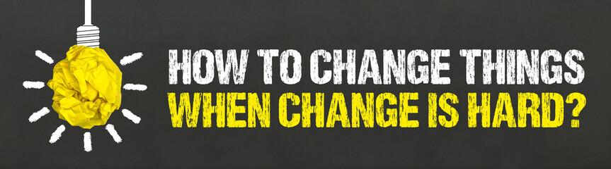 Obraz How to change things when change is hard? - fototapety do salonu