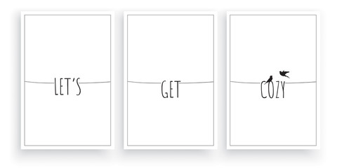 Let's get cozy, vector. Scandinavian, minimalist three pieces poster design. Wording design, lettering. Beautiful, romantic, love quotes. Wall art, artwork, wall home decoration, home decor