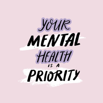 Your mental health is a priority. Handwritten quote about self care, positive saying for posters, journals and cards. Rought text with brush strokes on pastel pink background