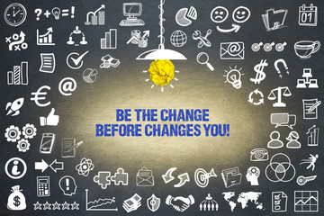 Be the change before changes you!