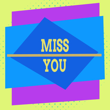 Writing note showing Miss You. Business concept for Feeling sad because you are not here anymore loving message Asymmetrical format pattern object outline multicolor design