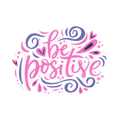 Be positive hand drawn color vector lettering. Abstract drawing with text isolated on white background. Handwritten inscription, inspiring phrase. Hearts, curls and spots design element