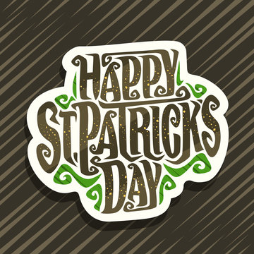 Vector logo for St. Patrick's Day, decorative cut paper badge with curly calligraphic font and green design flourishes, creative swirly script for words st. patrick's day on brown abstract background.