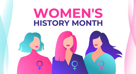 Women's History Month is celebrated in March. Three beautiful feminist women with female symbols. Women's History Month is celebrated in the US, UK, Australia and Canada. Women are granted rights.