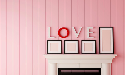 Four black blank picture frame placed on the fireplace with LOVE word on the wall in pastel pink wood room. Valentine sweet concept.