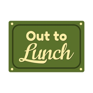 Out to Lunch Sign. Vector illustration